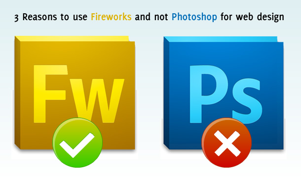 3 Reasons to Use Fireworks Instead of Photoshop for Web Design
